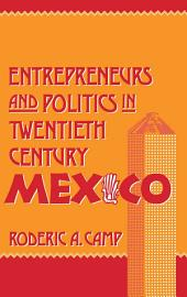 Entrepreneurs and Politics in Twentieth-Century Mexico