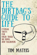 The Dirtbag s Guide to Life