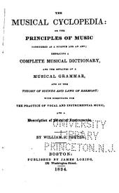 The Musical Cyclopedia: Or, The Principles of Music Considered as a Science and an Art: Embracing a Complete Musical Dictionary, and the Outlines of a Musical Grammar, and of the Theory of Sounds and Laws of Harmony, with Directions for the Practice of Vocal and Instrumental Music, and a Description of Musical Instruments
