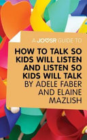 A Joosr Guide to how to Talk So Kids Will Listen and Listen So Kids Will Talk