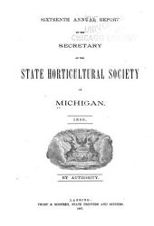 Annual Report of the Secretary of the State Horticultural Society of Michigan: Volume 16