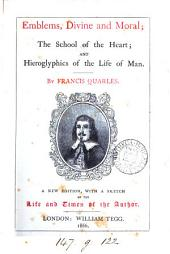 Emblems, divine and moral; The school of the heart [really by C. Harvey] and Hieroglyphies of the life of man