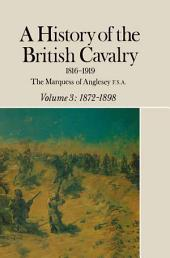 A History of the British Cavalry 1816-1919: Volume 3: 1872-1898, Volume 3