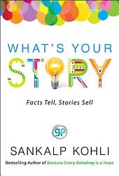 What's Your Story: Facts Tell, Stories Sell