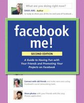 Facebook Me! A Guide to Socializing, Sharing, and Promoting on Facebook: Edition 2