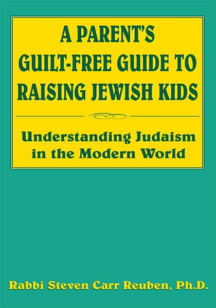 A Parents Guilt Free Guide To Raising Jewish Kids