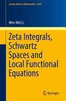 Zeta Integrals  Schwartz Spaces and Local Functional Equations PDF