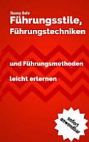 F  hrungsstile  F  hrungstechniken und F  hrungsmethoden Schnell Erlernen PDF