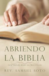 Abriendo La Biblia: Doctrinas Básicas Cristianas