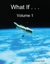 What If . .: Volume 1