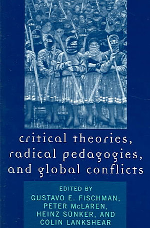 Critical Theories  Radical Pedagogies  and Global Conflicts