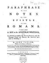 A Paraphrase with Notes on the Epistle to the Romans: To which is Prefixed a Key to the Apostolic Writings, Or an Essay to Explain the Gospel-scheme, and the Principal Words and Phrases the Apostles Have Used in Describing it