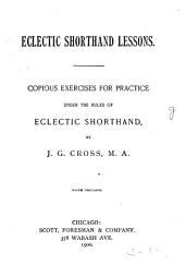 Eclectic Shorthand Lessons: Copious Exercises for Practice Under the Rules of Eclectic Shorthand
