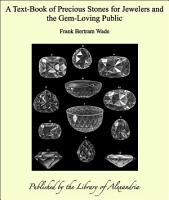 A Text Book of Precious Stones for Jewelers and the Gem Loving Public PDF