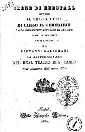Irene di Herstall ovvero il tragico fine di Carlo il temerario ballo romantico-istorico in sei atti diviso in due parti composto da Giovanni Galzerani