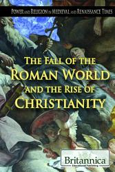 The Fall Of The Roman World And The Rise Of Christianity Book PDF