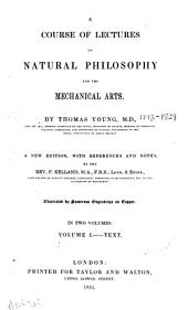 A Course of Lectures on Natural Philosophy and the Mechanical Arts: pt. I. Mechanics. pt. II. Hydrodynamics. pt. III. Physics