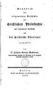 Grundriss der allgemeinen Geschichte der christlichen Philosophie mit besonderer Rücksicht auf die christliche Theologie entwickelt
