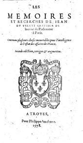 Les memoires et recerches de Iean du Tillet ... Contenans plusieurs choses memorables pour l'intelligence de l'estat des affaires de France. Seconde ediction, corrigee&augmentee
