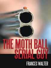 The Moth Ball Serial Guy
