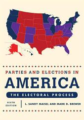 Parties and Elections in America: The Electoral Process, Edition 6