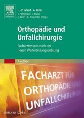 Orthopädie und Unfallchirurgie: Facharztwissen nach der neuen Weiterbildungsordnung, Ausgabe 2