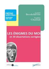 Les enigmes du moi en 30 dissertations corrigées: Prépas scientifiques - Programme 2008-2009