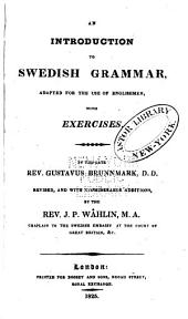 An Introduction to Swedish Grammar: Adapted to the Use of Englishmen, with Exercises