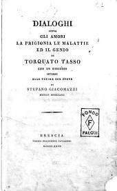 Dialoghi sopra gli amori la prigionia le malattie ed il genio di Torquato Tasso con un discorso intorno alle ultime sue opere di Stefano Giacomazzi ..