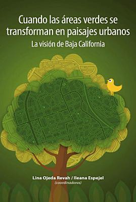 Cuando las   reas verdes se transforman en paisajes urbanos  La visi  n de Baja California  PDF