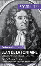 Jean de La Fontaine, un écrivain aux mille et une facettes: Des Fables aux Contes, l'itinéraire d'une œuvre vaste et variée