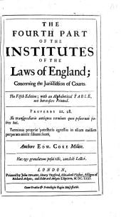 The Fourth Part of the Institutes of the Laws of England ... The Fifth Edition, Etc. [With a Portrait.]