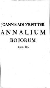 Annales Boicae Gentis: Quibus Historia a prima Bojorum origine usque ad A. MDCLI ... continetur. 3