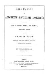 Reliques of Ancient English Poetry, Consisting of Old Heroic Ballads, Songs ... of Our Earlier Poets (etc.)