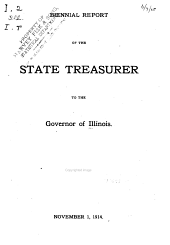Biennial Report of the State Treasurer to the ... General Assembly of the State of Illinois