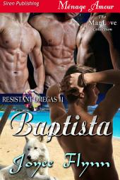Baptista [Resistant Omegas 11] (Siren Publishing Menage Amour ManLove)