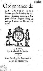 Ordonnance de la Court des monnoyes, sur le descry de certaines especes de monnoyes, d'argent & billon, forgées soubz les coings & armes du Duc de Sauoye