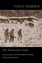 The Reluctant Land: Society, Space, and Environment in Canada before Confederation