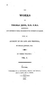 The Works of Thomas Reid; with an Account of His Life and Writings: Volume 1