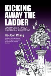 Kicking Away The Ladder Book PDF
