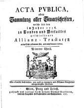 Acta publica oder Sammlung aller Staatsschriften, welche seit denen im Jahr 1756. zu London und Versailles geschlossenen Allianz-Tractaten an das Licht gekommen sind und noch kommen werden: Band 4