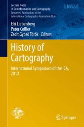 History of Cartography: International Symposium of the ICA, 2012