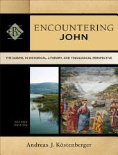 Encountering John (Encountering Biblical Studies): The Gospel in Historical, Literary, and Theological Perspective, Edition 2