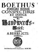 Boethus peregre redux conspectibus et indice conspicuus: Der Handwercks-Gesell
