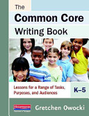 The Common Core Writing Book  K 5