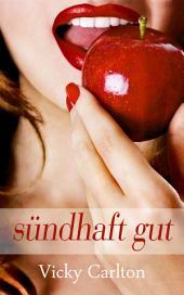 Sündhaft gut (Erotik für Frauen): Prickelnde Sexgeschichten (Sex Erotik eBook)