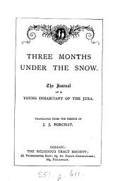 Three Months Under the Snow: The Journal of a Young Inhabitant of the Jura : Translated from the French of J. J. Porchat