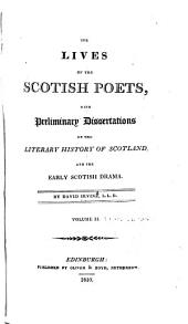 The Lives of Scotish Poets: With Preliminary Dissertations on the Literary History of Scotland, and the Early Scotish Drama, Volume 2
