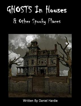 Ghosts in Houses   Other Spooky Places PDF