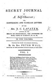 Secret Journal of a Self-Observer; or Confessions and Familiar Letters of J. C. Lavater. [Edited by A. P. R.] Translated from the German ... by ... P. Will: Volume 1